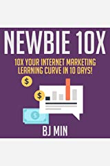 Newbie 10X: 10X Your Internet Marketing Learning Curve in 10 Days! Audible Audiobook