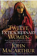 Twelve Extraordinary Women: How God Shaped Women of the Bible, and What He Wants to Do with You Kindle Edition