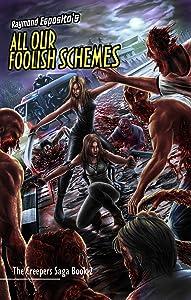 All Our Foolish Schemes: The Creepers Saga Book 2