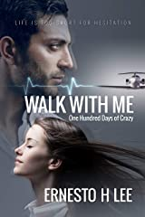 Walk With Me: One Hundred Days of Crazy Kindle Edition