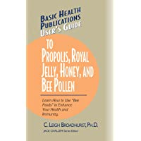 User's Guide to Propolis, Royal Jelly, Honey, & Bee Pollen (Basic Health Publications...
