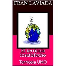 El terrícola insatisfecho: Terrícola UNO (Trilogía Terrícola FL59 nº 1) (Spanish Edition) Jul 29, 2017