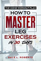 The Home Workout Plan: How to Master Leg Exercises in 30 Days (Fitness Short Reads Book 4) Kindle Edition