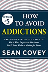"""Decision #5: How to Avoid Addictions: Previously published as part of """"The 6 Most Important Decisions You'll Ever Make"""" Kindle Edition"""