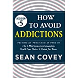 """Decision #5: How to Avoid Addictions: Previously published as part of """"The 6 Most Important Decisions You'll Ever Make"""""""