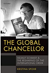 The Global Chancellor: Helmut Schmidt and the Reshaping of the International Order Kindle Edition
