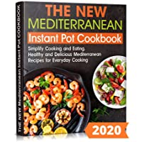 THE NEW Mediterranean Instant Pot COOKBOOK: Simplify Cooking and Eating. Healthy...