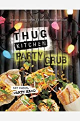 Thug Kitchen Party Grub: Eat Clean, Party Hard Hardcover
