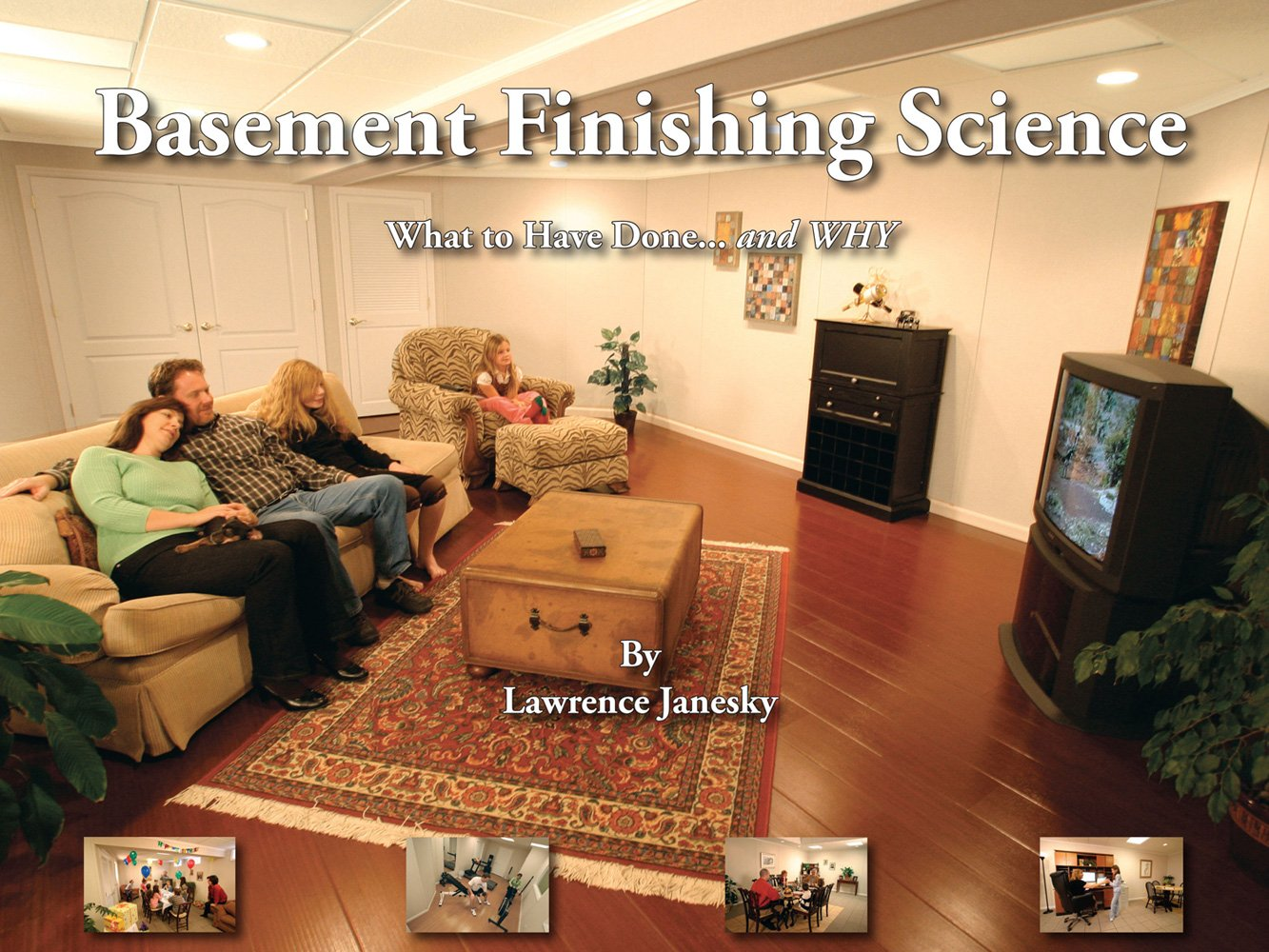 Basement Finishing Science - What to Have Done... and Why: Lawrence  Janesky: 9780977645732: Amazon.com: Books
