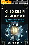 Blockchain Per Principianti: Capire dalle basi la tecnologia rivoluzionaria del Blockchain (Blockchain for Beginners: Libro in italiano/Italian edizione)