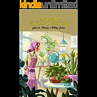 Handmade Tabletop Gardens: Guide for Planting a Tabletop Garden: DIY Tabletop Gardens