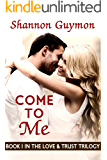 Come To Me: Book 1 in the Love and Trust Trilogy