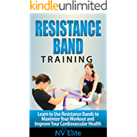 Resistance Bands: Learn to Use Resistance Bands to Maximize Your Workout and Improve Your Cardiovascular Health
