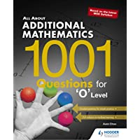 All About Additional Mathematics: 1001 Questions for 'O' Level