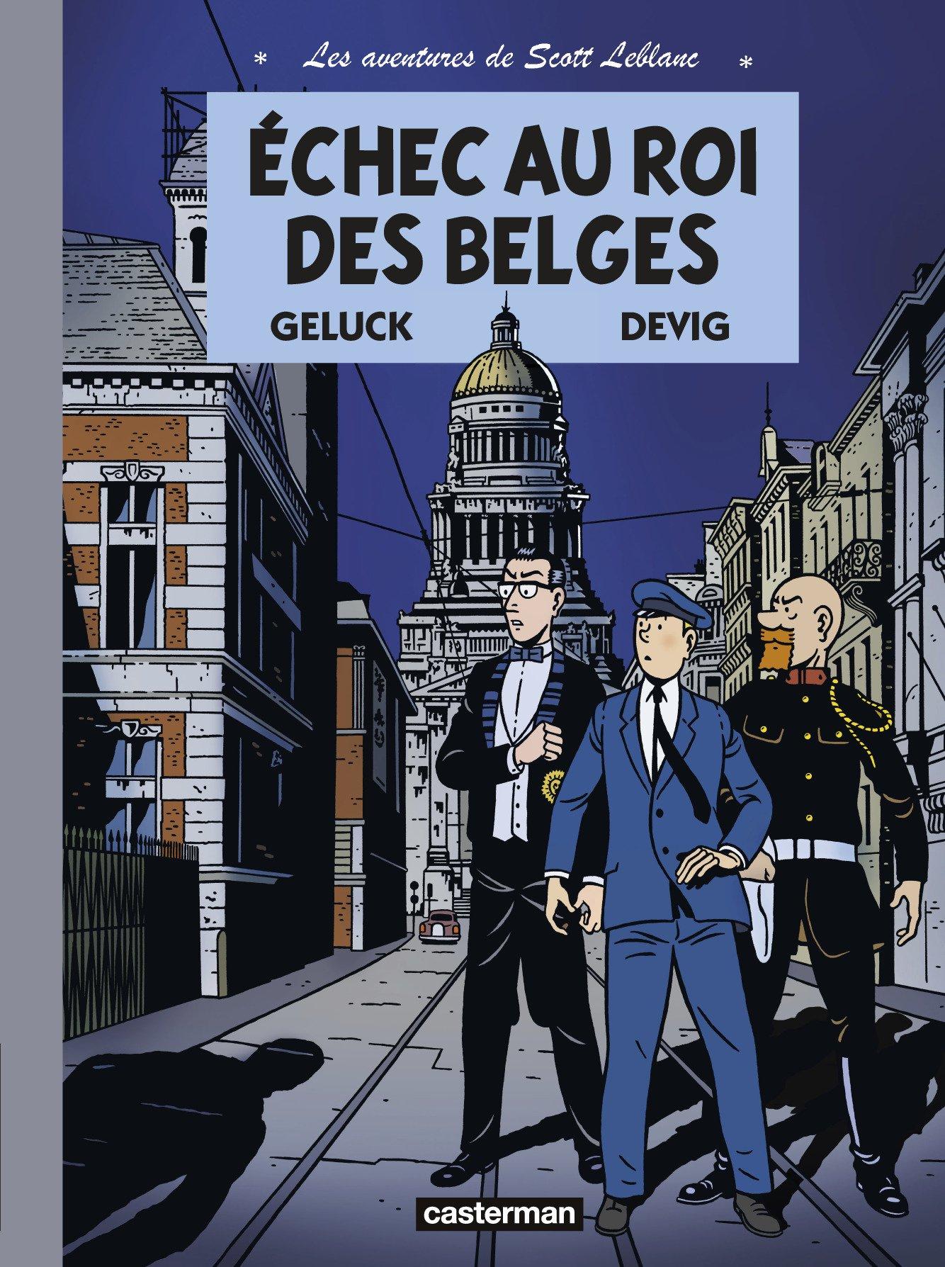 Les aventures de Scott Leblanc, Tome 4 : Echec au roi des Belges Album – 24 août 2016 Devig Camille Paganotto Philippe Geluck Casterman
