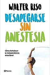 Desapegarse sin anestesia (Edición mexicana): Cómo fortalecer la independencia emocional (Spanish Edition) Kindle Edition