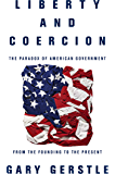 Liberty and Coercion: The Paradox of American Government from the Founding to the Present