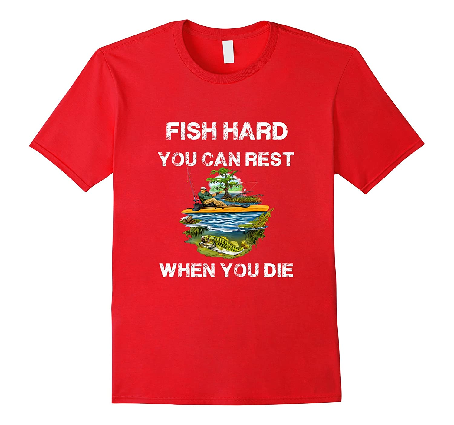 Fishing Tee Shirt FISH HARD YOU CAN REST WHEN YOU DIE Gift-Vaci