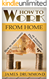 How to Work from Home: Start a Small Business with  Amazon, Ebay and Alibaba