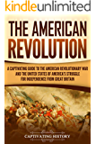 The American Revolution: A Captivating Guide to the American Revolutionary War and the United States of America's…