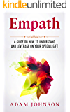 Empath: A Guide on How to Understand and Leverage Your Special Gift