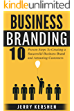Branding: Business Branding: 10 Proven Steps To Creating a Successful Business Brand and Attracting Customers (Build an Incredible Brand, Attracting Customers, Expert Branding Techniques Book 1)