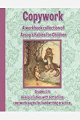 Copywork: A workbook collection of Aesop's Fables for Children: Grades 1-4 Aesop's Fables with dotted line copywork pages for handwriting practice Paperback