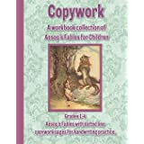 Copywork: A workbook collection of Aesop's Fables for Children: Grades 1-4 Aesop's Fables with dotted line copywork pages for