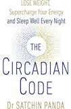 The Circadian Code: Lose weight, supercharge your energy and sleep well every night (English Edition)