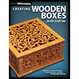 Creating Wooden Boxes on the Scroll Saw: Patterns and Instructions for Jewelry, Music, and Other Keepsake Boxes (Fox Chapel P