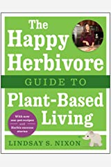 The Happy Herbivore Guide to Plant-Based Living