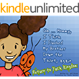 PART 2 - THE SEQUEL - Um … Mommy, I Think I Flushed My Brother Down The Toilet (Again) Return to Yuck Kingdom