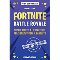 Fortnite. Battle royale: Tutti i segreti e le strategie per sopravvivere a Fortnite