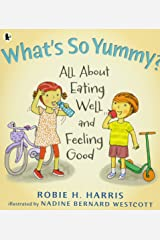 What's So Yummy?: All About Eating Well and Feeling Good Paperback