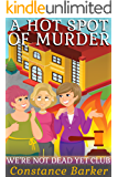 A Hot Spot of Murder (We're Not Dead Yet Club Book 5)