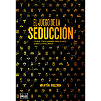 El juego de la seducción: Lo que todo hombre debe saber sobre las mujeres