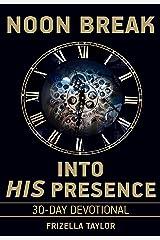 Noon Break Into HIS Presence: 30-Day Devotional