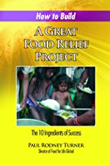 How to Build a Great Food Relief: The 10 Ingredients of Success Kindle Edition