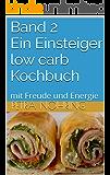 Band 2 Ein Einsteiger low carb Kochbuch: mit Freude und Energie (low carb Einsteiger Kochbuch)