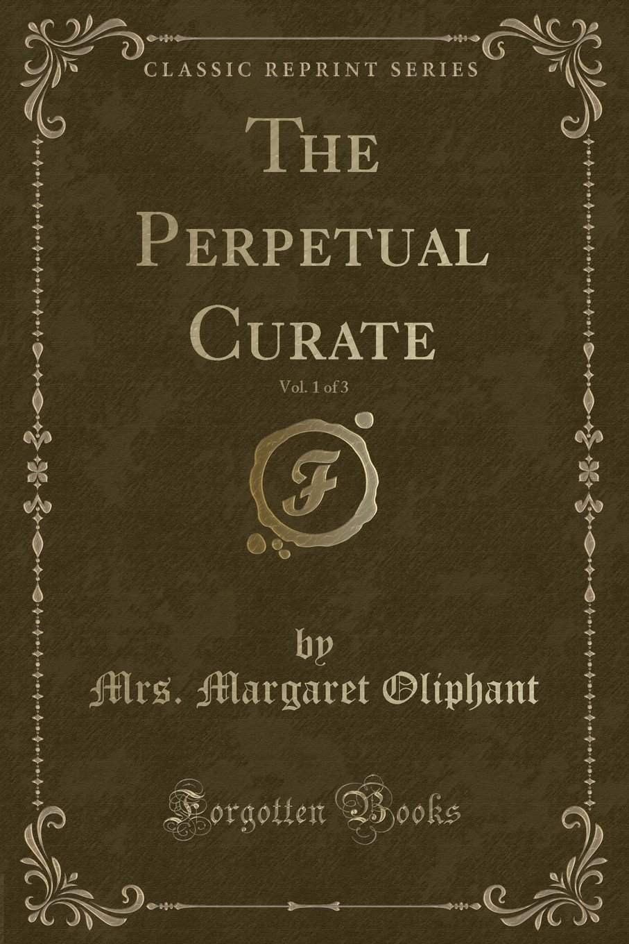 Download The Perpetual Curate, Vol. 1 of 3 (Classic Reprint) ebook