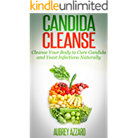Candida Cleanse: Cleanse Your Body to Cure Candida and Yeast Infections Naturally (Candida Cure - Your Permanent Solution to Cleanse Your Body of Candida) (English Edition)
