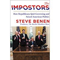 The Impostors: How the Republicans Quit Governing and Hijacked American Politics: How Republicans Quit Governing and Seized American Politics