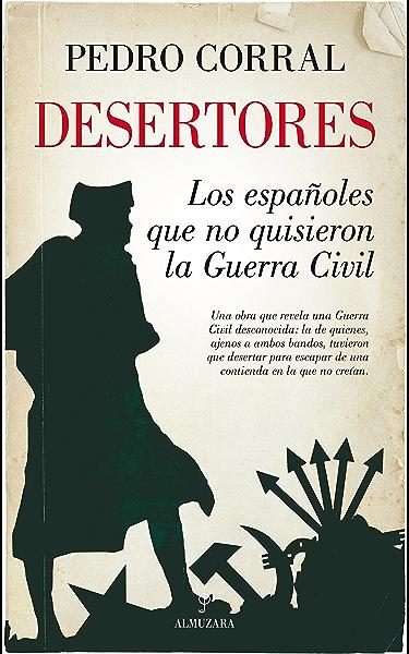 Desertores. Los españoles que no quisieron la Guerra Civil ...