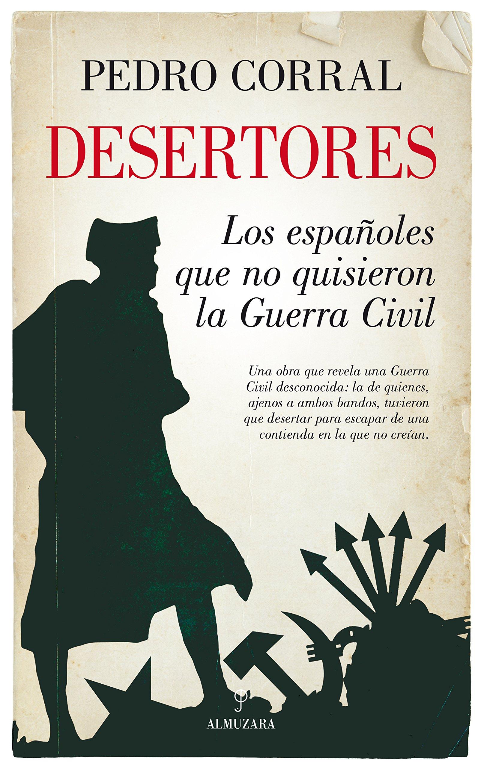 Desertores. Los españoles que no quisieron la Guerra Civil Historia ...