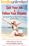 Quit Your Job and Follow Your Dreams: A 12-Month Step-by-Step Guide to Being Joyfully Jobless