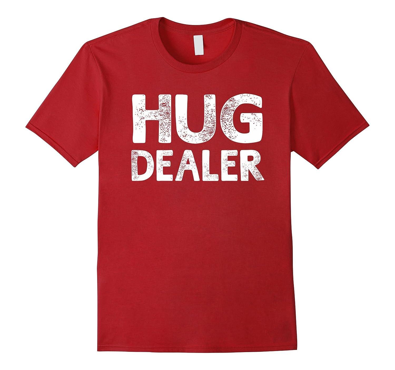 Hug Dealer Huger Funny Sayings T-shirt For Men Women-CD