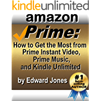 Amazon Prime: How to Get the Most from Prime Instant Video, Prime Music, and Kindle Unlimited