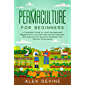 Permaculture for Beginners: A Complete Guide to Land Management, Regenerative and Self-Maintained Habitats, and…