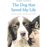 The Dog that Saved My Life: Incredible true stories of canine loyalty beyond all bounds (Heroes)