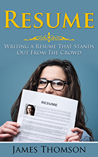 Resume: Writing A Resume That Stands Out From The Crowd (Resume Writing,  Resume